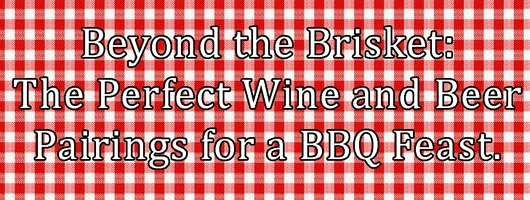 The Perfect Wine and Beer Pairings for a BBQ Feast.